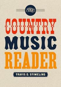 The Country Music Reader - Travis D. Stimeling - cover