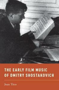 The Early Film Music of Dmitry Shostakovich - Joan Titus - cover