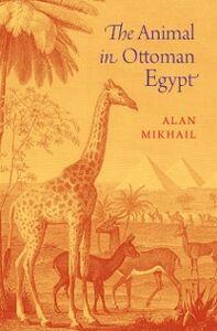 Ebook in inglese Animal in Ottoman Egypt Mikhail, Alan