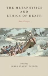 Metaphysics and Ethics of Death: New Essays