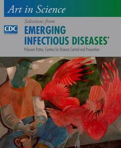 Art in Science: Selections from EMERGING INFECTIOUS DISEASES - Polyxeni Potter,Centers for Disease Control and Prevention (CDC) - cover