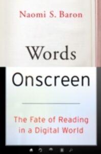 Foto Cover di Words Onscreen: The Fate of Reading in a Digital World, Ebook inglese di Naomi S. Baron, edito da Oxford University Press