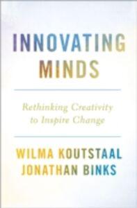 Ebook in inglese Innovating Minds: Rethinking Creativity to Inspire Change Binks, Jonathan , Koutstaal, Wilma