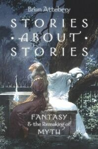 Ebook in inglese Stories about Stories: Fantasy and the Remaking of Myth Attebery, Brian