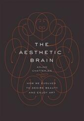 Aesthetic Brain: How We Evolved to Desire Beauty and Enjoy Art