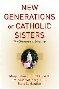 Ebook in inglese New Generations of Catholic Sisters: The Challenge of Diversity Gautier, Mary L. , Johnson, Mary , Wittberg, Patricia