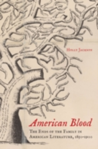 Ebook in inglese American Blood: The Ends of the Family in American Literature, 1850-1900 Jackson, Holly