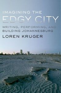 Foto Cover di Imagining the Edgy City: Writing, Performing, and Building Johannesburg, Ebook inglese di Loren Kruger, edito da Oxford University Press