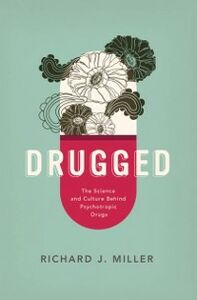 Foto Cover di Drugged: The Science and Culture Behind Psychotropic Drugs, Ebook inglese di Richard J. Miller, edito da Oxford University Press