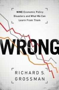 Foto Cover di WRONG: Nine Economic Policy Disasters and What We Can Learn from Them, Ebook inglese di Richard S. Grossman, edito da Oxford University Press