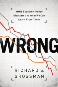 Ebook in inglese WRONG: Nine Economic Policy Disasters and What We Can Learn from Them Grossman, Richard S.