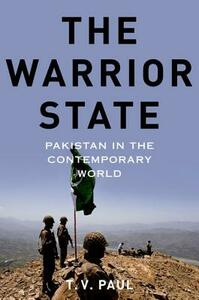 The Warrior State: Pakistan in the Contemporary World - T. V. Paul - cover