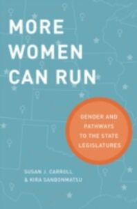 Ebook in inglese More Women Can Run: Gender and Pathways to the State Legislatures Carroll, Susan J. , Sanbonmatsu, Kira