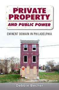 Ebook in inglese Private Property and Public Power: Eminent Domain in Philadelphia Becher, Debbie