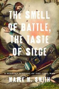 Foto Cover di Smell of Battle, the Taste of Siege: A Sensory History of the Civil War, Ebook inglese di Mark M. Smith, edito da Oxford University Press