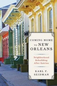 Ebook in inglese Coming Home to New Orleans: Neighborhood Rebuilding After Katrina Seidman, Karl F.