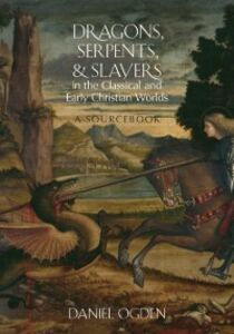 Foto Cover di Dragons, Serpents, and Slayers in the Classical and Early Christian Worlds: A Sourcebook, Ebook inglese di Daniel Ogden, edito da Oxford University Press
