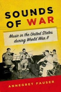 Ebook in inglese Sounds of War: Music in the United States during World War II Fauser, Annegret