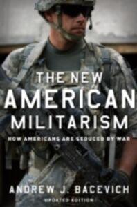 Foto Cover di New American Militarism: How Americans Are Seduced by War, Ebook inglese di Andrew J. Bacevich, edito da Oxford University Press