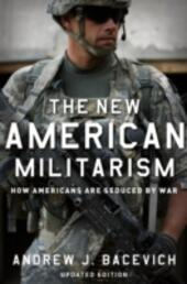 New American Militarism: How Americans Are Seduced by War