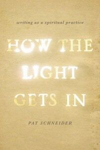 Ebook in inglese How the Light Gets In: Writing as a Spiritual Practice Schneider, Pat