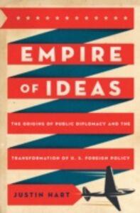Foto Cover di Empire of Ideas: The Origins of Public Diplomacy and the Transformation of U. S. Foreign Policy, Ebook inglese di Justin Hart, edito da Oxford University Press