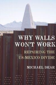 Foto Cover di Why Walls Won't Work: Repairing the US-Mexico Divide, Ebook inglese di Michael Dear, edito da Oxford University Press