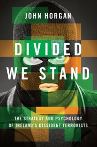 Ebook in inglese Divided We Stand: The Strategy and Psychology of Ireland's Dissident Terrorists Horgan, John