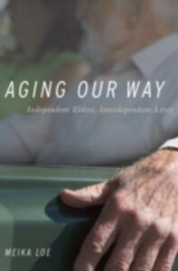 Foto Cover di Aging Our Way: Independent Elders, Interdependent Lives, Ebook inglese di Meika Loe, edito da Oxford University Press, USA