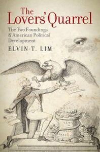 Foto Cover di Lovers' Quarrel: The Two Foundings and American Political Development, Ebook inglese di Elvin T. Lim, edito da Oxford University Press