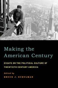Foto Cover di Making the American Century: Essays on the Political Culture of Twentieth Century America, Ebook inglese di  edito da Oxford University Press