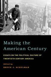 Making the American Century: Essays on the Political Culture of Twentieth Century America
