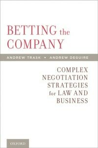 Ebook in inglese Betting the Company: Complex Negotiation Strategies for Law and Business DeGuire, Andrew , Trask, Andrew