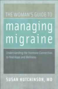 Ebook in inglese Woman's Guide to Managing Migraine: Understanding the Hormone Connection to find Hope and Wellness Hutchinson, Susan