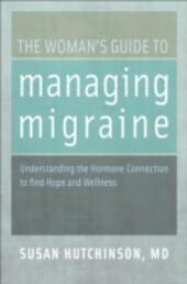 Woman's Guide to Managing Migraine: Understanding the Hormone Connection to find Hope and Wellness
