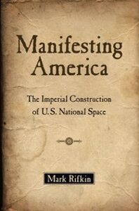 Foto Cover di Manifesting America: The Imperial Construction of U.S. National Space, Ebook inglese di Mark Rifkin, edito da Oxford University Press
