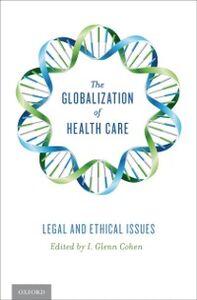 Foto Cover di Globalization of Health Care: Legal and Ethical Issues, Ebook inglese di I. Glenn Cohen, edito da Oxford University Press