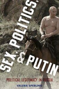 Foto Cover di Sex, Politics, and Putin: Political Legitimacy in Russia, Ebook inglese di Valerie Sperling, edito da Oxford University Press