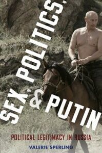 Ebook in inglese Sex, Politics, and Putin: Political Legitimacy in Russia Sperling, Valerie