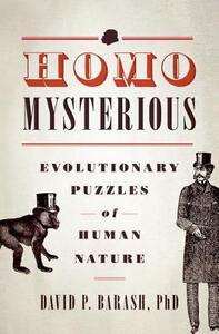 Homo Mysterious: Evolutionary Puzzles of Human Nature - David P. Barash - cover