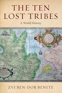 The Ten Lost Tribes: A World History - Zvi Ben-Dor Benite - cover