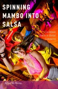 Foto Cover di Spinning Mambo into Salsa: Caribbean Dance in Global Commerce, Ebook inglese di Juliet McMains, edito da Oxford University Press