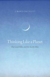 Thinking Like a Planet: The Land Ethic and the Earth Ethic
