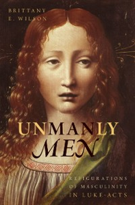 Ebook in inglese Unmanly Men: Refigurations of Masculinity in Luke-Acts Wilson, Brittany E.
