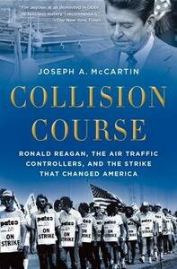 Collision Course: Ronald Reagan, the Air Traffic Controllers, and the Strike that Changed America - Joseph A. McCartin - cover