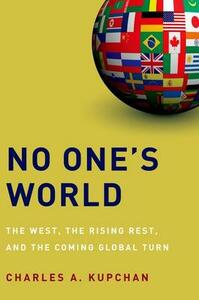 No One's World: The West, the Rising Rest, and the Coming Global Turn - Charles A. Kupchan - cover