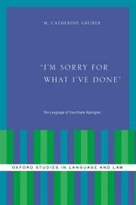 Ebook in inglese I'm Sorry for What I've Done: The Language of Courtroom Apologies Gruber, M. Catherine