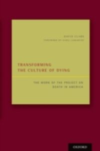 Foto Cover di Transforming the Culture of Dying: The Work of the Project on Death in America, Ebook inglese di David Clark, edito da Oxford University Press