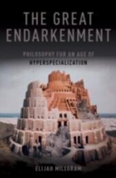 Great Endarkenment: Philosophy for an Age of Hyperspecialization