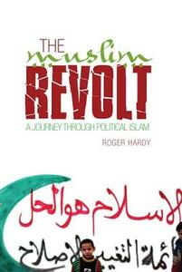 Muslim Revolt: A Journey Through Political Islam - Roger Hardy - cover